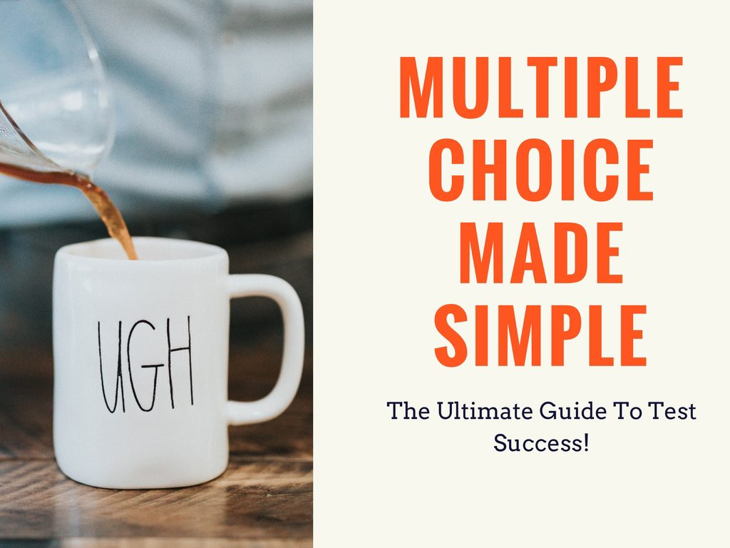 The Ultimate Guide To Multiple Choice Test Success: Mind-Blowing Secrets For A Higher Score