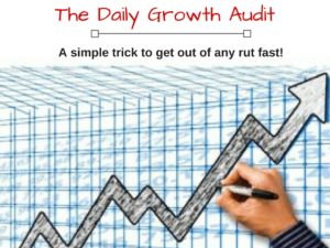 The Daily growth audit to get out of any rut fast