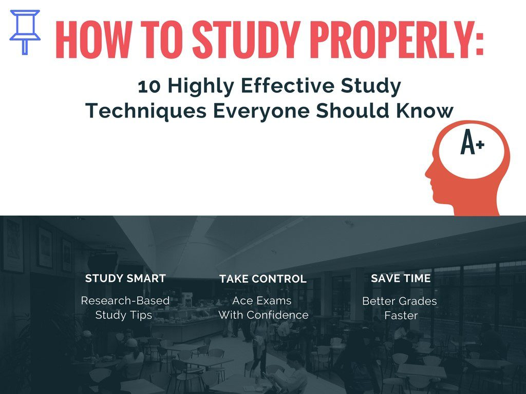 How To Study Properly: 10 Highly Effective Study Techniques Everyone Should Know