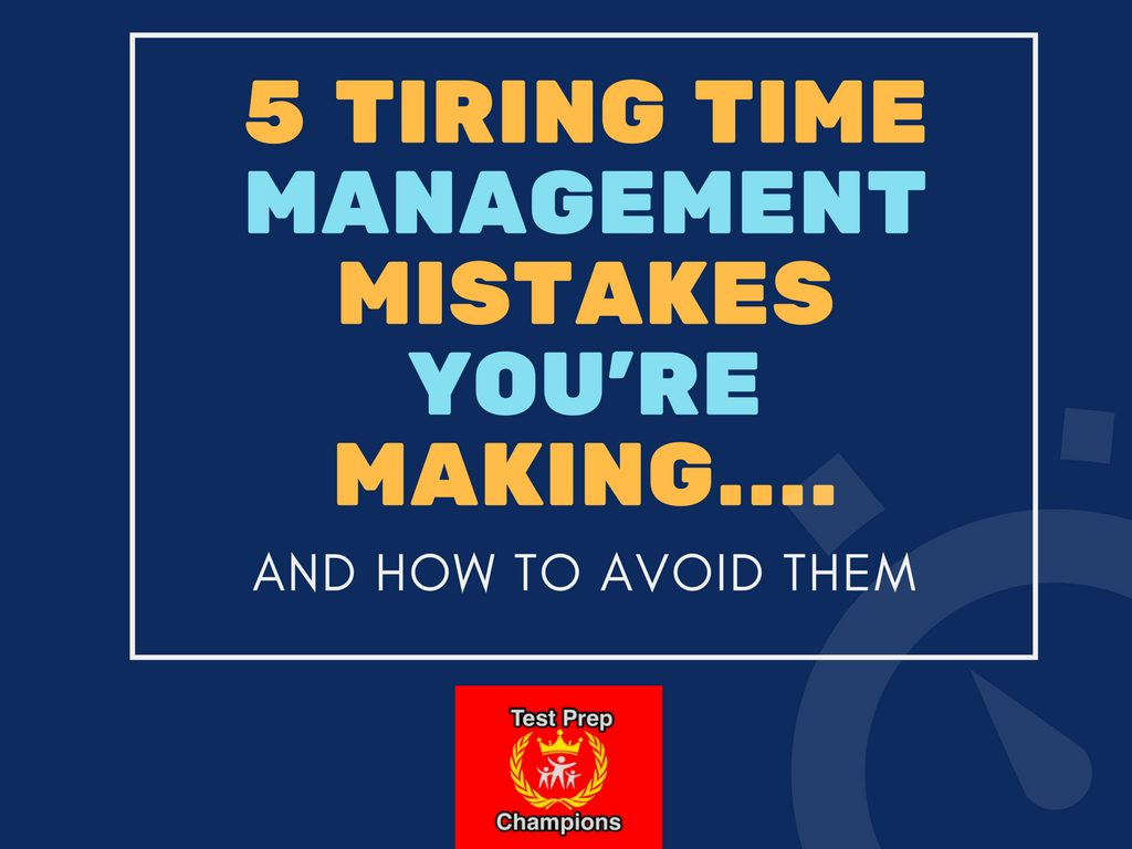 5 Tiring Time Management Mistakes You're Making…And How to Avoid Them