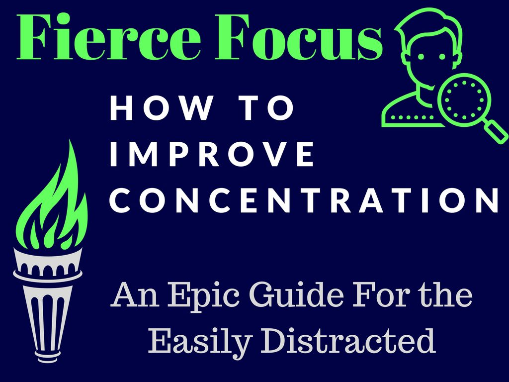 Fierce Focus: How to Improve Concentration…An Epic Guide for the Easily Distracted